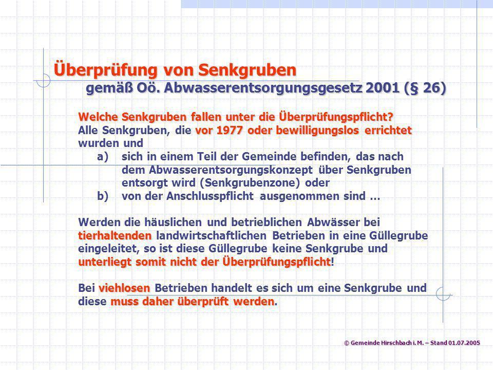 © Gemeinde Hirschbach i. M. – Stand 01.07.2005 © Gemeinde Hirschbach i. M. – Stand 01.07.2005 Welche Senkgruben fallen unter die Überprüfungspflicht?