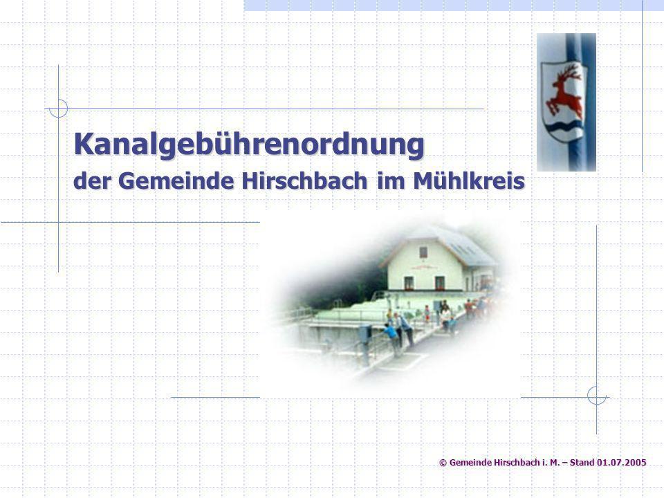 © Gemeinde Hirschbach i. M. – Stand 01.07.2005 Kanalgebührenordnung der Gemeinde Hirschbach im Mühlkreis