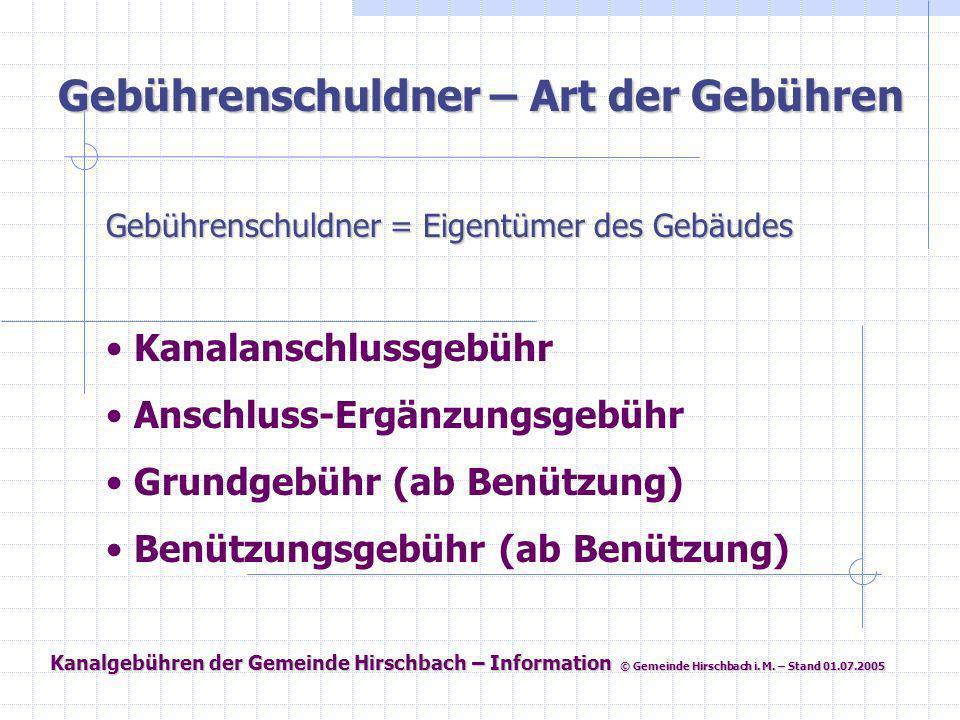 Kanalgebühren der Gemeinde Hirschbach – Information © Gemeinde Hirschbach i. M. – Stand 01.07.2005 Gebührenschuldner – Art der Gebühren Gebührenschuld