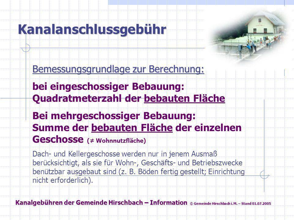 Kanalgebühren der Gemeinde Hirschbach – Information © Gemeinde Hirschbach i. M. – Stand 01.07.2005 Kanalanschlussgebühr Bemessungsgrundlage zur Berech