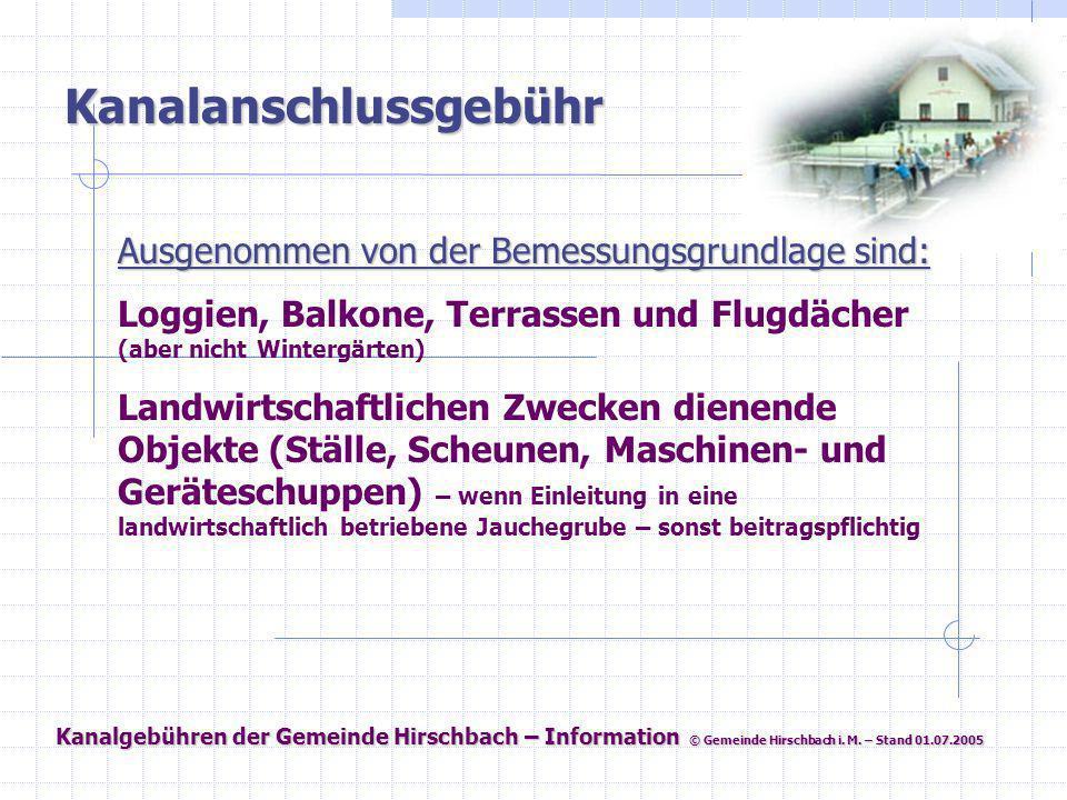 Kanalgebühren der Gemeinde Hirschbach – Information © Gemeinde Hirschbach i. M. – Stand 01.07.2005 Kanalanschlussgebühr Ausgenommen von der Bemessungs