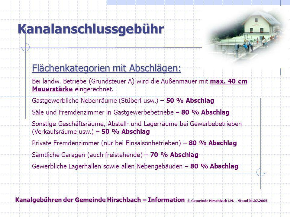 Kanalgebühren der Gemeinde Hirschbach – Information © Gemeinde Hirschbach i. M. – Stand 01.07.2005 Kanalanschlussgebühr Flächenkategorien mit Abschläg