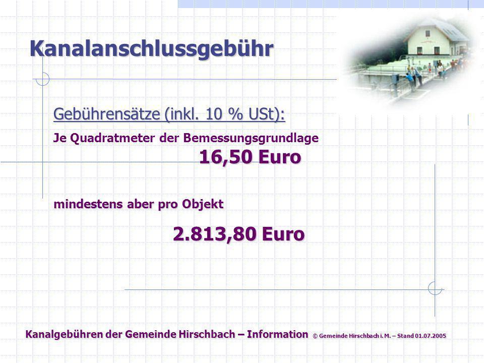 Kanalgebühren der Gemeinde Hirschbach – Information © Gemeinde Hirschbach i. M. – Stand 01.07.2005 Kanalanschlussgebühr Gebührensätze (inkl. 10 % USt)