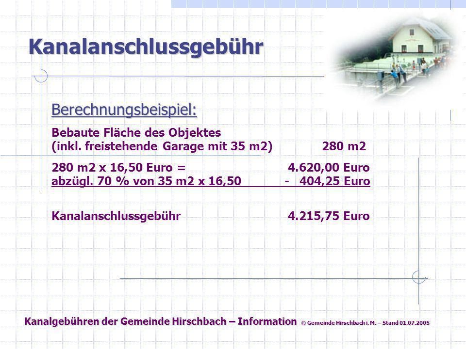Kanalgebühren der Gemeinde Hirschbach – Information © Gemeinde Hirschbach i. M. – Stand 01.07.2005 Kanalanschlussgebühr Berechnungsbeispiel: Bebaute F