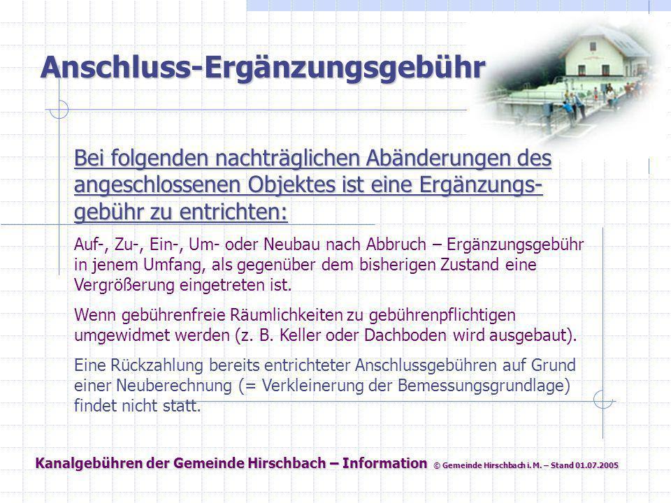 Kanalgebühren der Gemeinde Hirschbach – Information © Gemeinde Hirschbach i. M. – Stand 01.07.2005 Anschluss-Ergänzungsgebühr Bei folgenden nachträgli