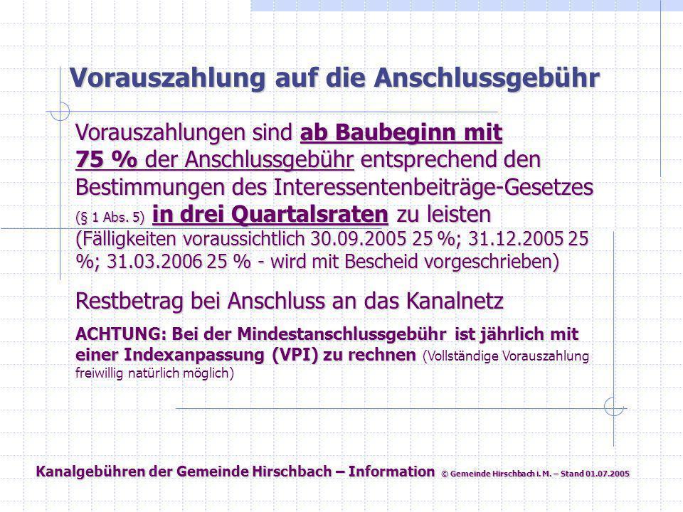 Kanalgebühren der Gemeinde Hirschbach – Information © Gemeinde Hirschbach i. M. – Stand 01.07.2005 Vorauszahlung auf die Anschlussgebühr Vorauszahlung