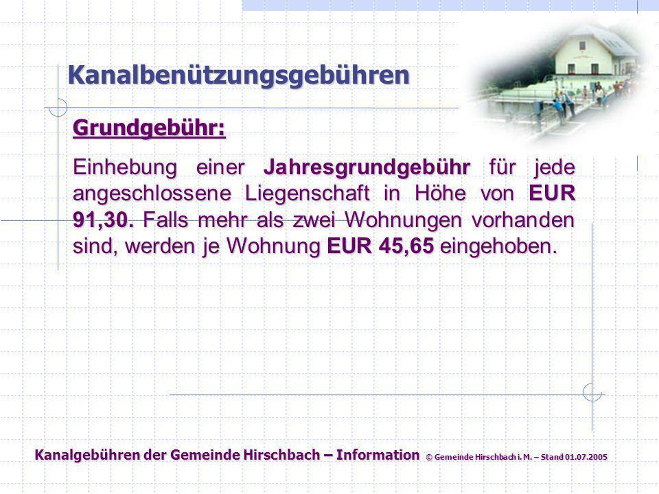 Kanalgebühren der Gemeinde Hirschbach – Information © Gemeinde Hirschbach i. M. – Stand 01.07.2005 Kanalbenützungsgebühren Grundgebühr: Einhebung eine