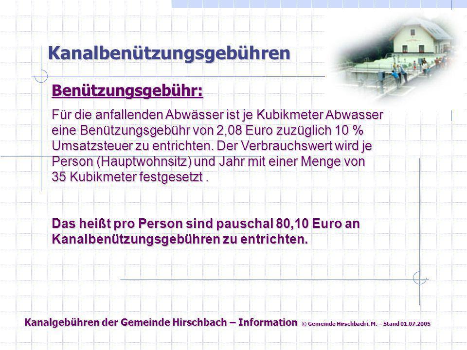 Kanalgebühren der Gemeinde Hirschbach – Information © Gemeinde Hirschbach i. M. – Stand 01.07.2005 Kanalbenützungsgebühren Benützungsgebühr: Für die a