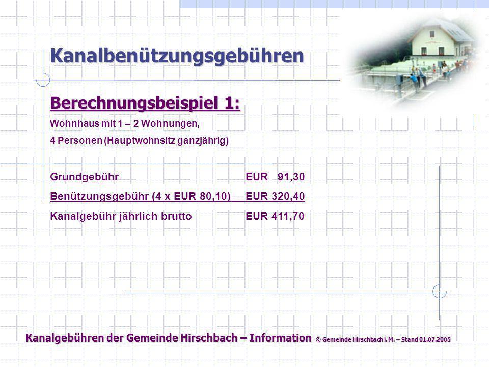 Kanalgebühren der Gemeinde Hirschbach – Information © Gemeinde Hirschbach i. M. – Stand 01.07.2005 Kanalbenützungsgebühren Berechnungsbeispiel 1: Wohn
