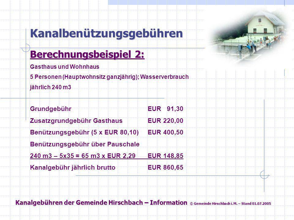 Kanalgebühren der Gemeinde Hirschbach – Information © Gemeinde Hirschbach i. M. – Stand 01.07.2005 Kanalbenützungsgebühren Berechnungsbeispiel 2: Gast