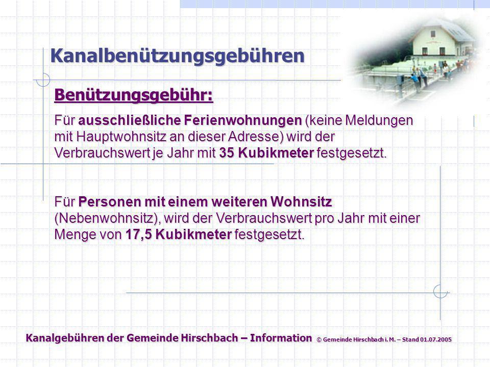 Kanalgebühren der Gemeinde Hirschbach – Information © Gemeinde Hirschbach i. M. – Stand 01.07.2005 Kanalbenützungsgebühren Benützungsgebühr: Für aussc