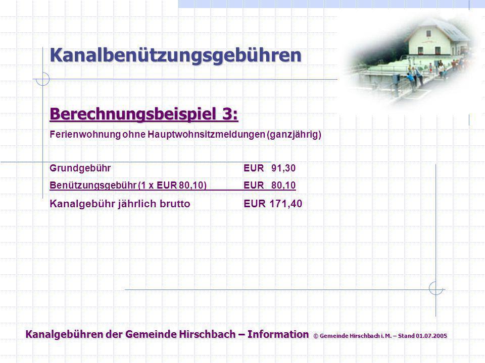 Kanalgebühren der Gemeinde Hirschbach – Information © Gemeinde Hirschbach i. M. – Stand 01.07.2005 Kanalbenützungsgebühren Berechnungsbeispiel 3: Feri