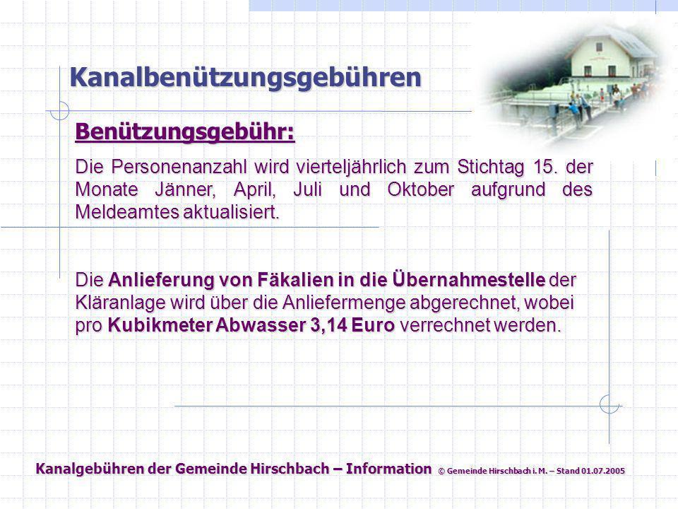 Kanalgebühren der Gemeinde Hirschbach – Information © Gemeinde Hirschbach i. M. – Stand 01.07.2005 Kanalbenützungsgebühren Benützungsgebühr: Die Perso