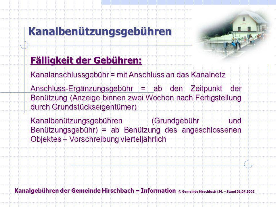 Kanalgebühren der Gemeinde Hirschbach – Information © Gemeinde Hirschbach i. M. – Stand 01.07.2005 Kanalbenützungsgebühren Fälligkeit der Gebühren: Ka