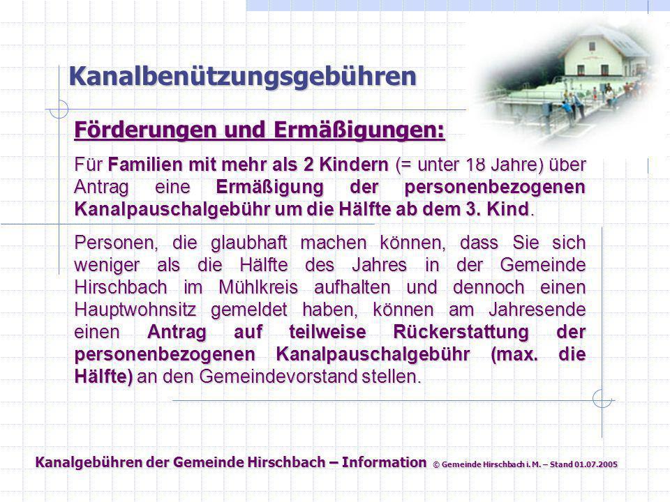 Kanalgebühren der Gemeinde Hirschbach – Information © Gemeinde Hirschbach i. M. – Stand 01.07.2005 Kanalbenützungsgebühren Förderungen und Ermäßigunge