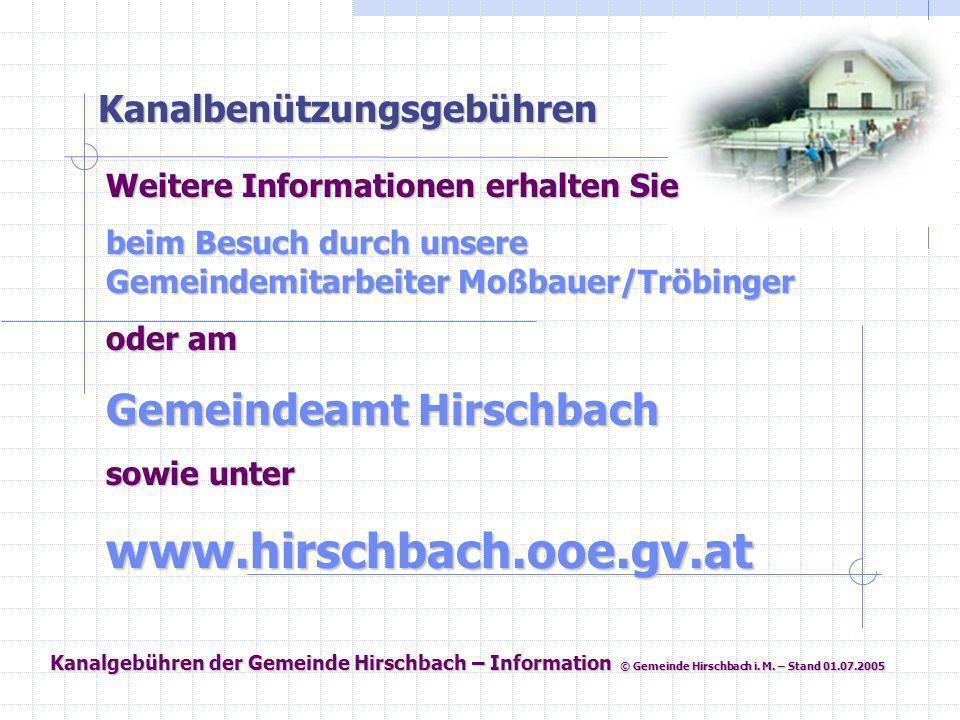 Kanalgebühren der Gemeinde Hirschbach – Information © Gemeinde Hirschbach i. M. – Stand 01.07.2005 Kanalbenützungsgebühren Weitere Informationen erhal