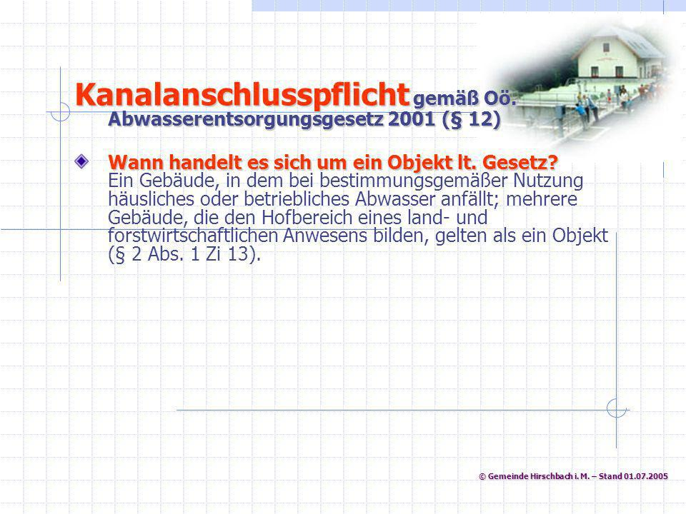 © Gemeinde Hirschbach i. M. – Stand 01.07.2005 © Gemeinde Hirschbach i. M. – Stand 01.07.2005 Kanalanschlusspflicht gemäß Oö. Abwasserentsorgungsgeset