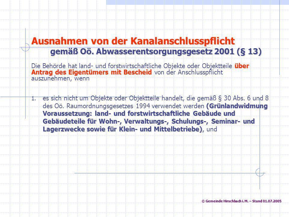 © Gemeinde Hirschbach i. M. – Stand 01.07.2005 © Gemeinde Hirschbach i. M. – Stand 01.07.2005 Ausnahmen von der Kanalanschlusspflicht gemäß Oö. Abwass