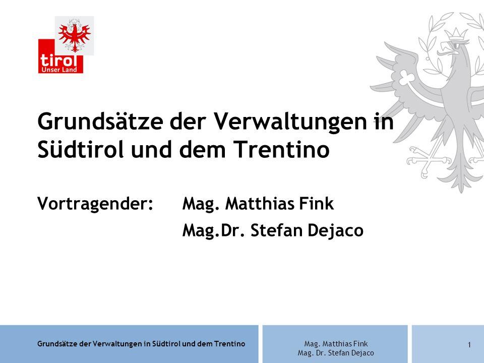 Grundsätze der Verwaltungen in Südtirol und dem TrentinoMag. Matthias Fink Mag. Dr. Stefan Dejaco 1 Grundsätze der Verwaltungen in Südtirol und dem Tr