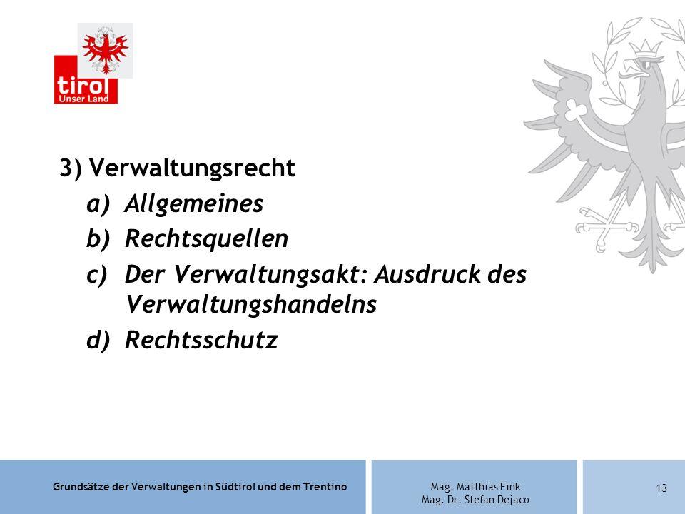 Grundsätze der Verwaltungen in Südtirol und dem TrentinoMag. Matthias Fink Mag. Dr. Stefan Dejaco 3) Verwaltungsrecht a)Allgemeines b)Rechtsquellen c)