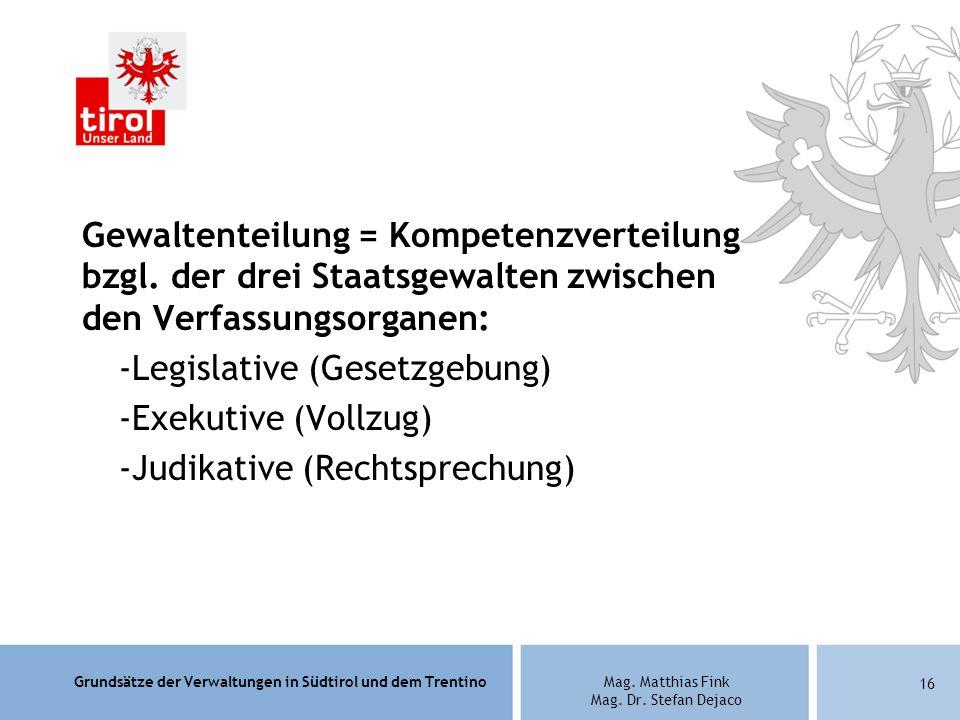 Grundsätze der Verwaltungen in Südtirol und dem TrentinoMag. Matthias Fink Mag. Dr. Stefan Dejaco Gewaltenteilung = Kompetenzverteilung bzgl. der drei
