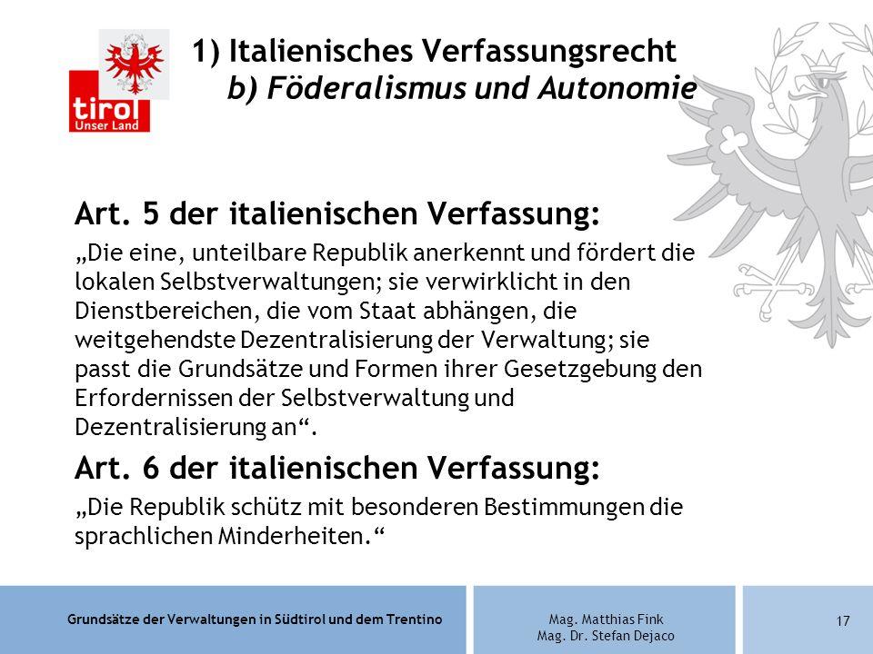 Grundsätze der Verwaltungen in Südtirol und dem TrentinoMag. Matthias Fink Mag. Dr. Stefan Dejaco Art. 5 der italienischen Verfassung: Die eine, untei