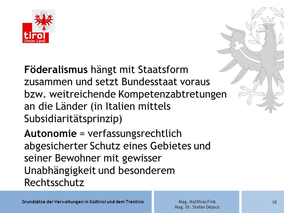 Grundsätze der Verwaltungen in Südtirol und dem TrentinoMag. Matthias Fink Mag. Dr. Stefan Dejaco Föderalismus hängt mit Staatsform zusammen und setzt