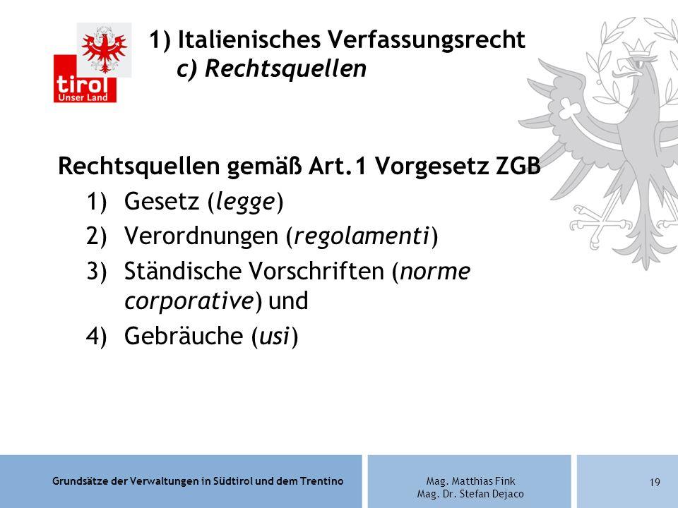 Grundsätze der Verwaltungen in Südtirol und dem TrentinoMag. Matthias Fink Mag. Dr. Stefan Dejaco Rechtsquellen gemäß Art.1 Vorgesetz ZGB 1)Gesetz (le