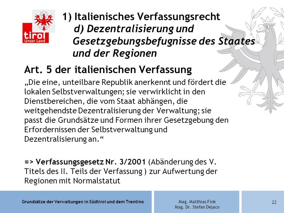Grundsätze der Verwaltungen in Südtirol und dem TrentinoMag. Matthias Fink Mag. Dr. Stefan Dejaco Art. 5 der italienischen Verfassung Die eine, unteil