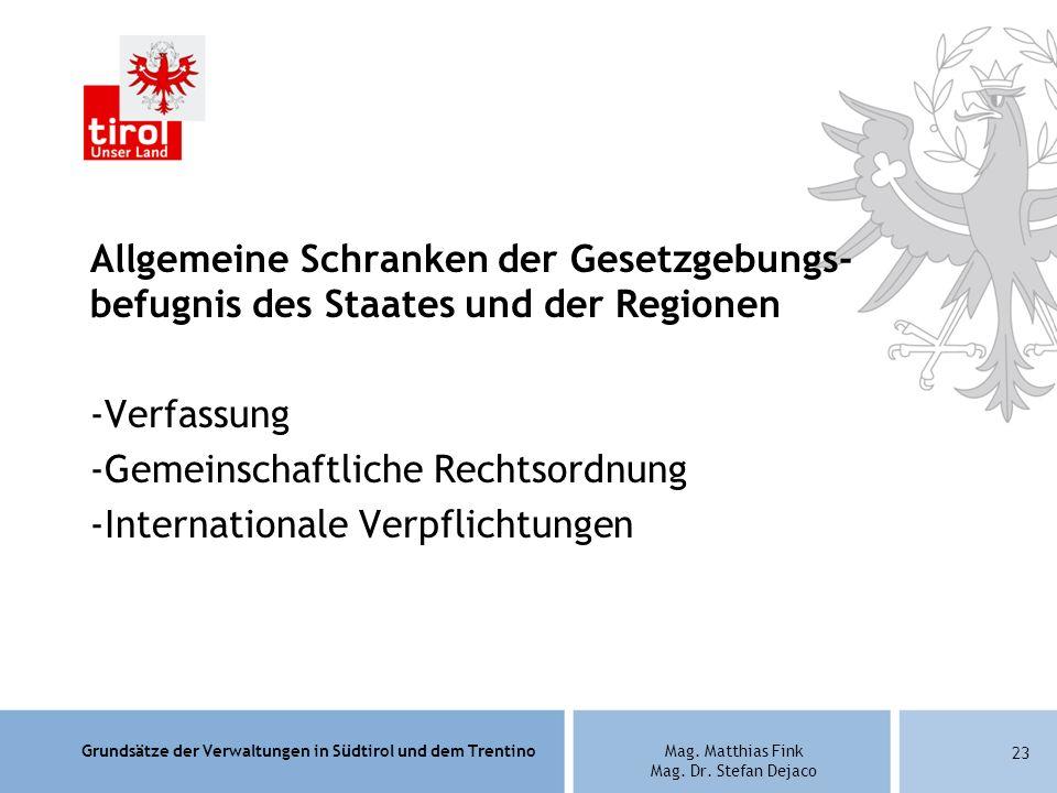 Grundsätze der Verwaltungen in Südtirol und dem TrentinoMag. Matthias Fink Mag. Dr. Stefan Dejaco Allgemeine Schranken der Gesetzgebungs- befugnis des