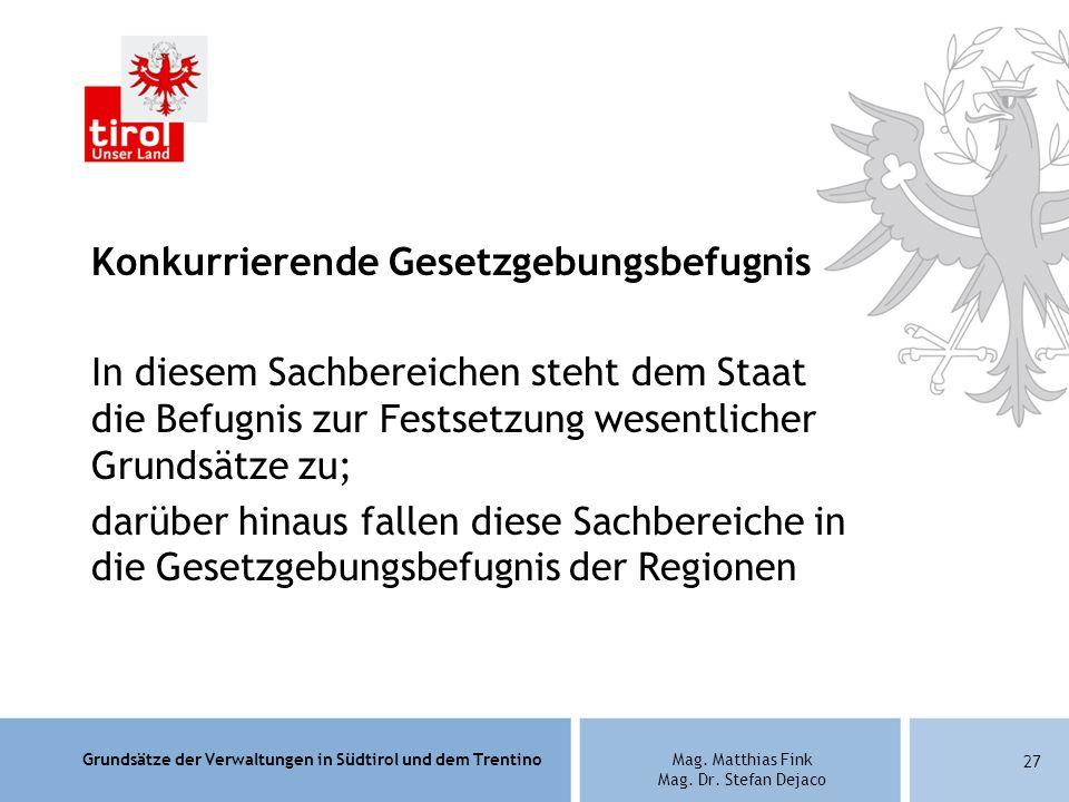 Grundsätze der Verwaltungen in Südtirol und dem TrentinoMag. Matthias Fink Mag. Dr. Stefan Dejaco Konkurrierende Gesetzgebungsbefugnis In diesem Sachb