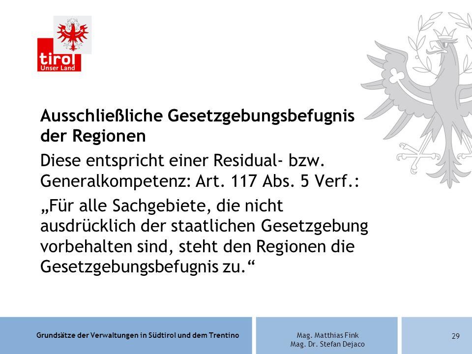 Grundsätze der Verwaltungen in Südtirol und dem TrentinoMag. Matthias Fink Mag. Dr. Stefan Dejaco Ausschließliche Gesetzgebungsbefugnis der Regionen D