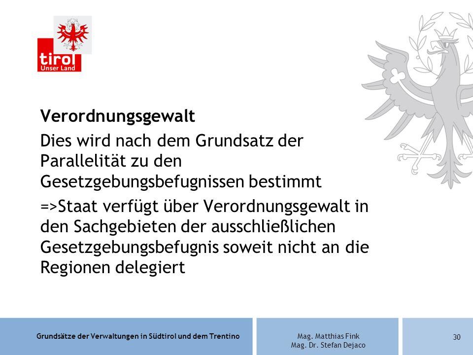 Grundsätze der Verwaltungen in Südtirol und dem TrentinoMag. Matthias Fink Mag. Dr. Stefan Dejaco Verordnungsgewalt Dies wird nach dem Grundsatz der P