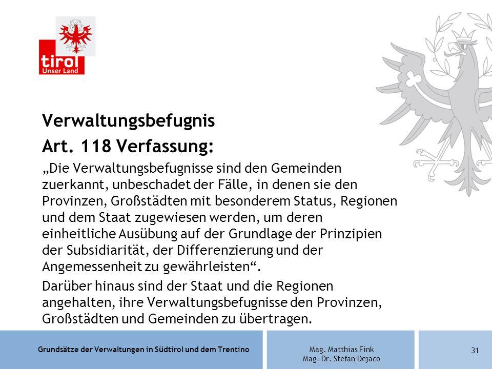 Grundsätze der Verwaltungen in Südtirol und dem TrentinoMag. Matthias Fink Mag. Dr. Stefan Dejaco Verwaltungsbefugnis Art. 118 Verfassung: Die Verwalt