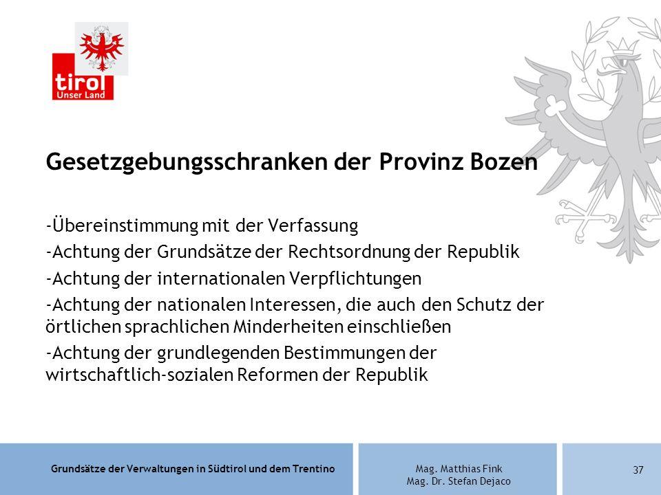 Grundsätze der Verwaltungen in Südtirol und dem TrentinoMag. Matthias Fink Mag. Dr. Stefan Dejaco Gesetzgebungsschranken der Provinz Bozen -Übereinsti