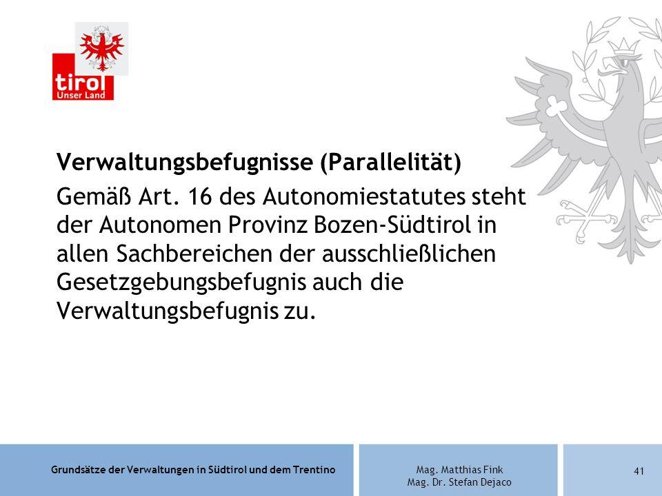 Grundsätze der Verwaltungen in Südtirol und dem TrentinoMag. Matthias Fink Mag. Dr. Stefan Dejaco Verwaltungsbefugnisse (Parallelität) Gemäß Art. 16 d