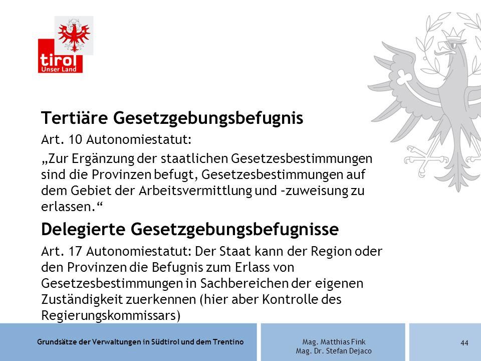 Grundsätze der Verwaltungen in Südtirol und dem TrentinoMag. Matthias Fink Mag. Dr. Stefan Dejaco Tertiäre Gesetzgebungsbefugnis Art. 10 Autonomiestat