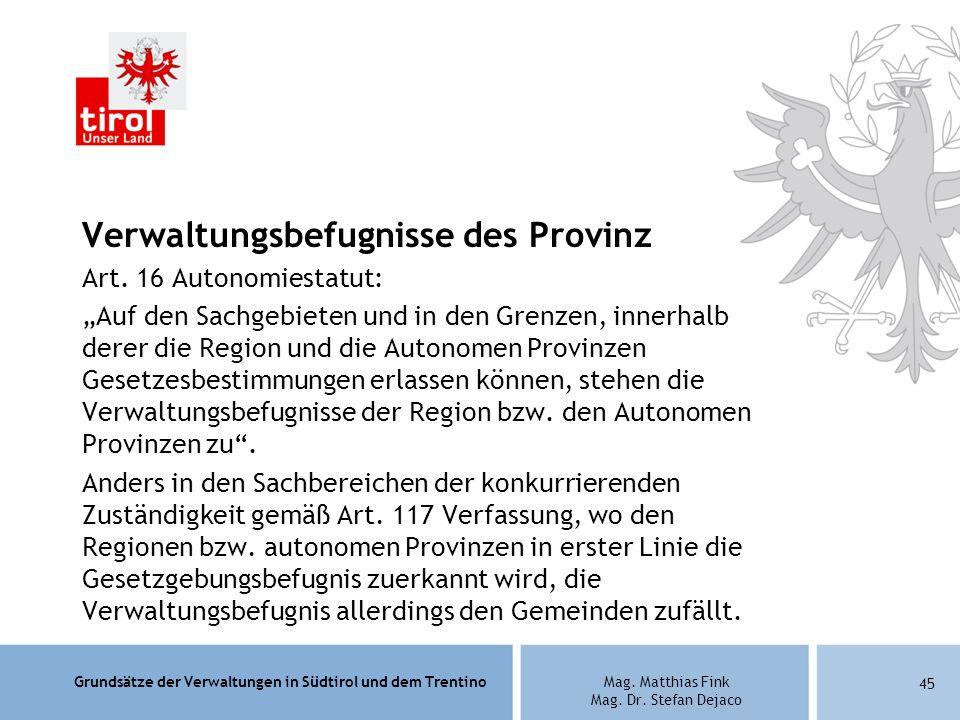 Grundsätze der Verwaltungen in Südtirol und dem TrentinoMag. Matthias Fink Mag. Dr. Stefan Dejaco Verwaltungsbefugnisse des Provinz Art. 16 Autonomies