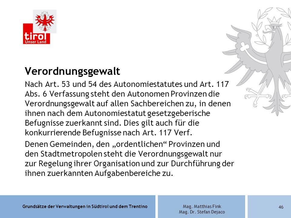 Grundsätze der Verwaltungen in Südtirol und dem TrentinoMag. Matthias Fink Mag. Dr. Stefan Dejaco Verordnungsgewalt Nach Art. 53 und 54 des Autonomies