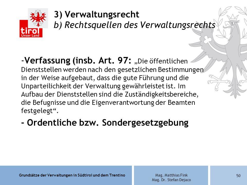 Grundsätze der Verwaltungen in Südtirol und dem TrentinoMag. Matthias Fink Mag. Dr. Stefan Dejaco 3) Verwaltungsrecht b) Rechtsquellen des Verwaltungs