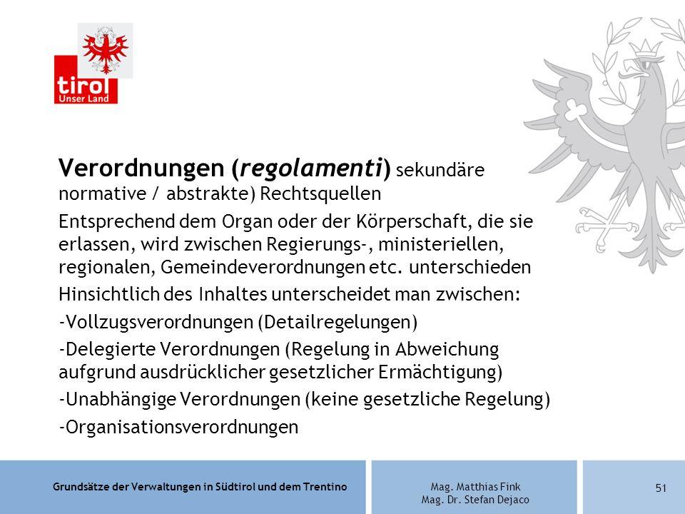 Grundsätze der Verwaltungen in Südtirol und dem TrentinoMag. Matthias Fink Mag. Dr. Stefan Dejaco Verordnungen (regolamenti) sekundäre normative / abs