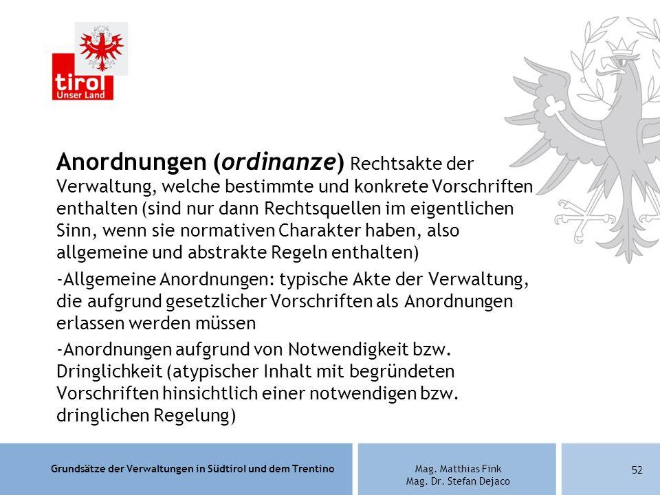 Grundsätze der Verwaltungen in Südtirol und dem TrentinoMag. Matthias Fink Mag. Dr. Stefan Dejaco Anordnungen (ordinanze) Rechtsakte der Verwaltung, w