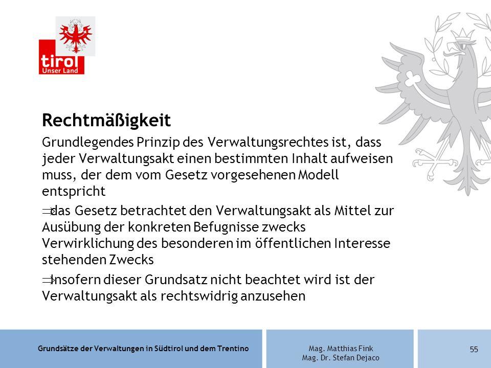 Grundsätze der Verwaltungen in Südtirol und dem TrentinoMag. Matthias Fink Mag. Dr. Stefan Dejaco Rechtmäßigkeit Grundlegendes Prinzip des Verwaltungs
