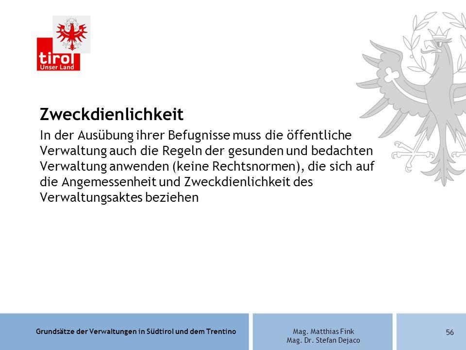 Grundsätze der Verwaltungen in Südtirol und dem TrentinoMag. Matthias Fink Mag. Dr. Stefan Dejaco Zweckdienlichkeit In der Ausübung ihrer Befugnisse m