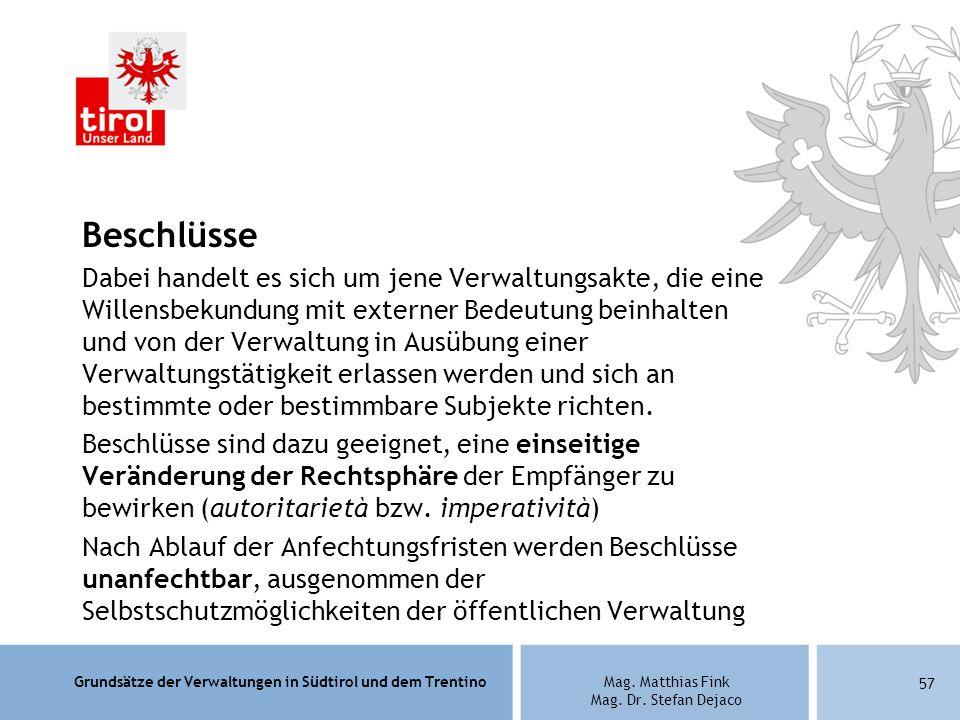 Grundsätze der Verwaltungen in Südtirol und dem TrentinoMag. Matthias Fink Mag. Dr. Stefan Dejaco Beschlüsse Dabei handelt es sich um jene Verwaltungs