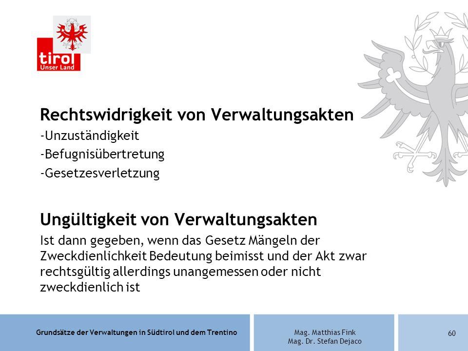 Grundsätze der Verwaltungen in Südtirol und dem TrentinoMag. Matthias Fink Mag. Dr. Stefan Dejaco Rechtswidrigkeit von Verwaltungsakten -Unzuständigke