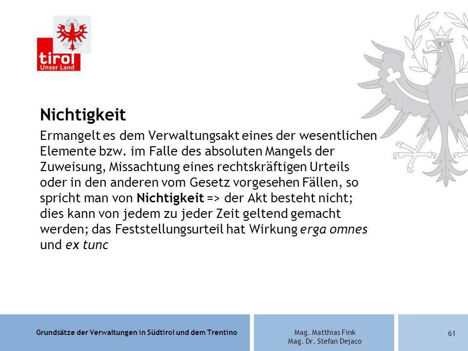 Grundsätze der Verwaltungen in Südtirol und dem TrentinoMag. Matthias Fink Mag. Dr. Stefan Dejaco Nichtigkeit Ermangelt es dem Verwaltungsakt eines de