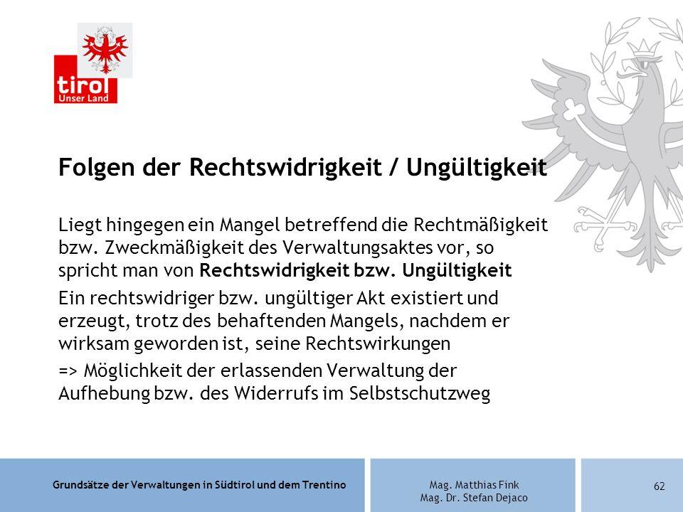 Grundsätze der Verwaltungen in Südtirol und dem TrentinoMag. Matthias Fink Mag. Dr. Stefan Dejaco Folgen der Rechtswidrigkeit / Ungültigkeit Liegt hin
