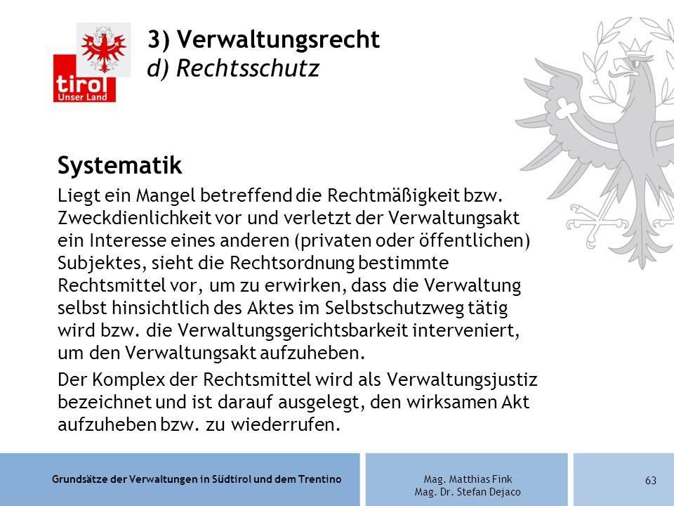Grundsätze der Verwaltungen in Südtirol und dem TrentinoMag. Matthias Fink Mag. Dr. Stefan Dejaco 3) Verwaltungsrecht d) Rechtsschutz Systematik Liegt