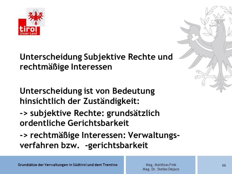 Grundsätze der Verwaltungen in Südtirol und dem TrentinoMag. Matthias Fink Mag. Dr. Stefan Dejaco Unterscheidung Subjektive Rechte und rechtmäßige Int
